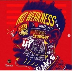 Chi Ching Ching - No Weakness (ft. StoneBwoy)